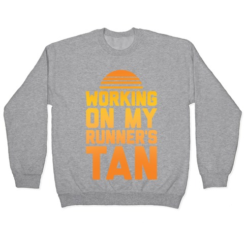 Working On My Runner's Tan Pullover
