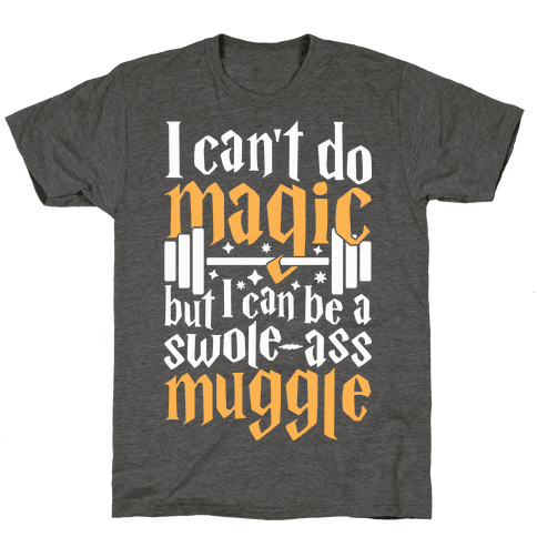 I Can Be A Swole-Ass Muggle