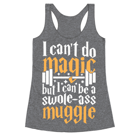 I Can Be A Swole-Ass Muggle Racerback Tank Top