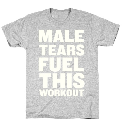Male Tears Fuel This Workout T-Shirt