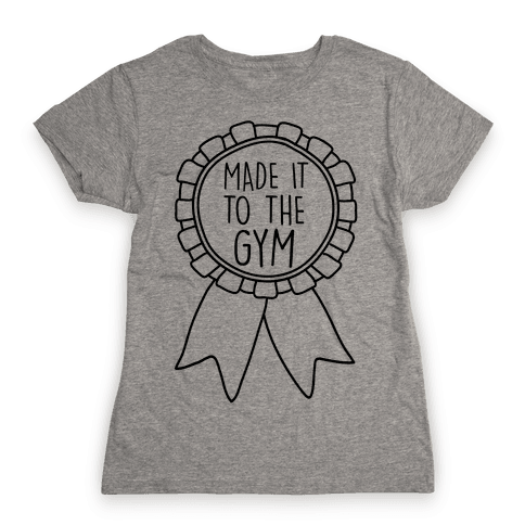 Made It To The Gym Award Ribbon Womens T-Shirt