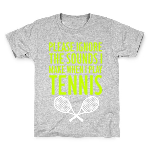 Please Ignore The Sounds I Make When I Play Tennis Kids T-Shirt