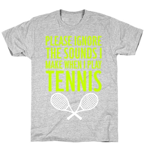 Please Ignore The Sounds I Make When I Play Tennis Mens T-Shirt