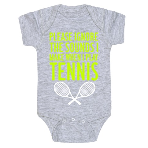 Please Ignore The Sounds I Make When I Play Tennis Baby Onesy