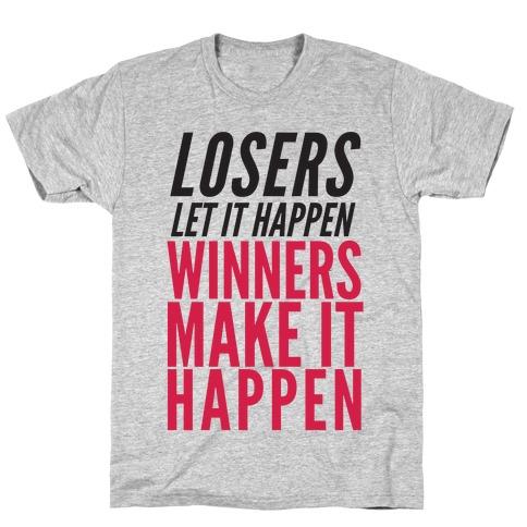 Losers Let It Happen Winners Make It Happen T-Shirt