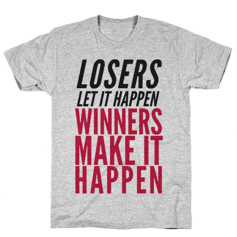 Losers Let It Happen Winners Make It Happen Mens T-Shirt