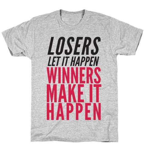 Losers Let It Happen Winners Make It Happen T-Shirt