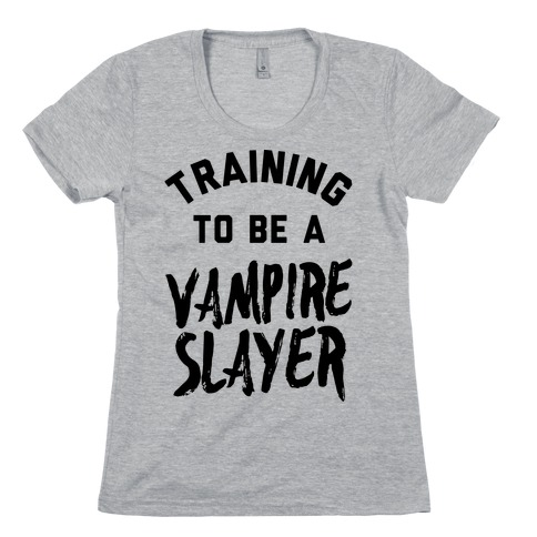Training To Be A Vampire Slayer Womens T-Shirt