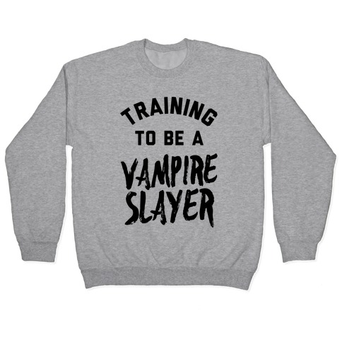 Training To Be A Vampire Slayer Pullover