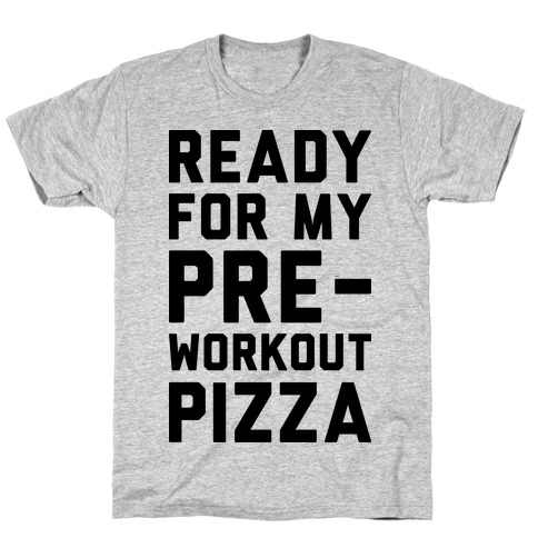 Ready For My Pre-Workout Pizza T-Shirt