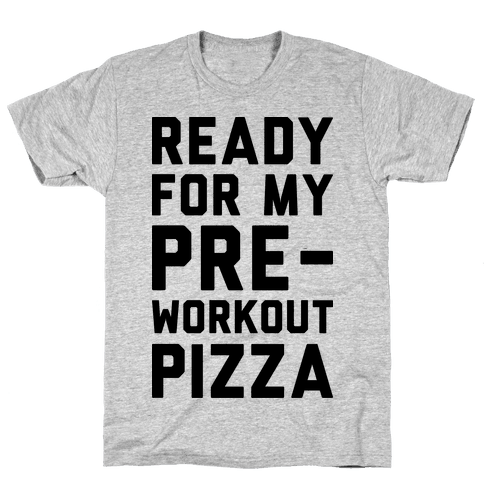 Ready For My Pre-Workout Pizza
