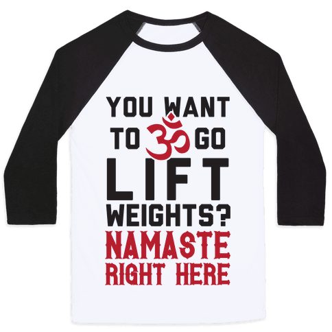 You Want To Go Lift Weights? Namaste Right Here Baseball Tee