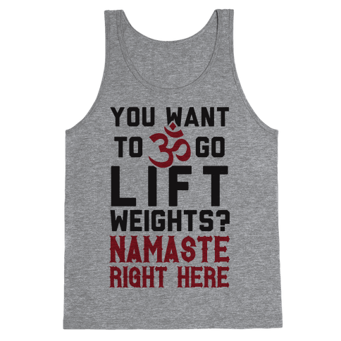 You Want To Go Lift Weights? Namaste Right Here Tank Top
