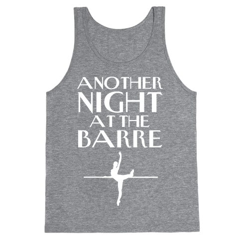 Another Night At The Barre Tank Top