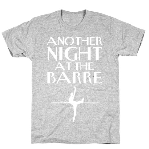 Another Night At The Barre T-Shirt