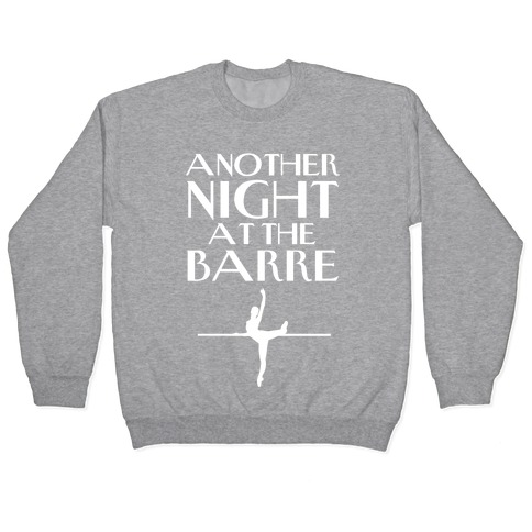 Another Night At The Barre Pullover