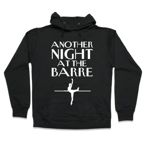 Another Night At The Barre Hooded Sweatshirt