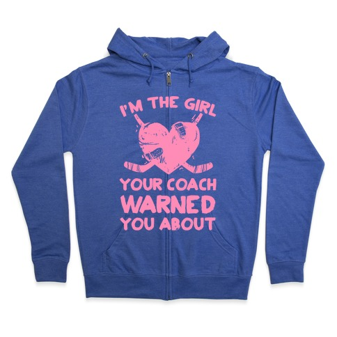 I'm The Girl Your Coach Warned You About Zip Hoodie