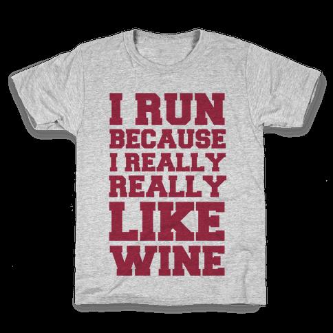 I Like to Run Because I Really Really Like Wine Kids T-Shirt