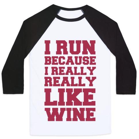 I Like to Run Because I Really Really Like Wine Baseball Tee