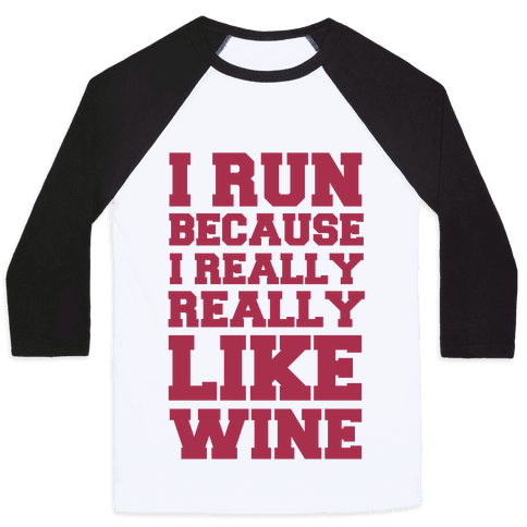 I Like to Run Because I Really Really Like Wine Baseball Tee