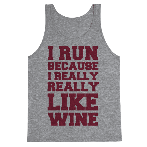 I Like to Run Because I Really Really Like Wine Tank Top