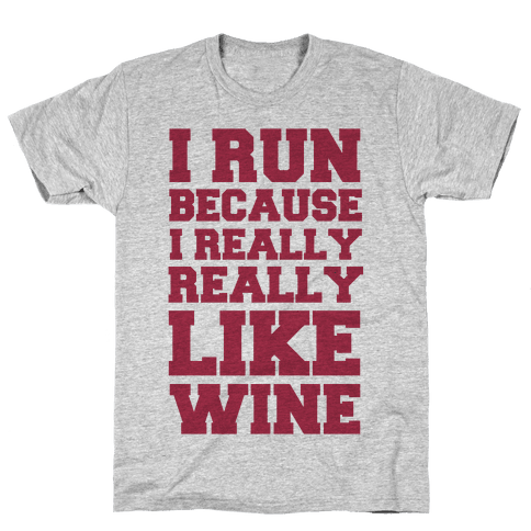 I Like to Run Because I Really Really Like Wine Mens T-Shirt