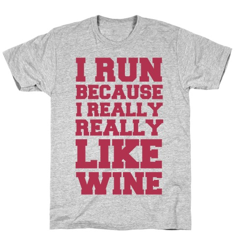 I Like to Run Because I Really Really Like Wine T-Shirt