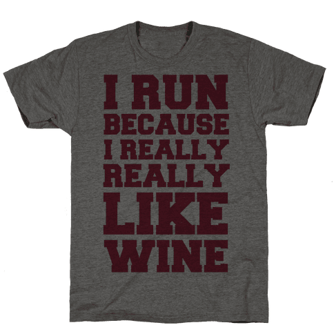 I Like to Run Because I Really Really Like Wine