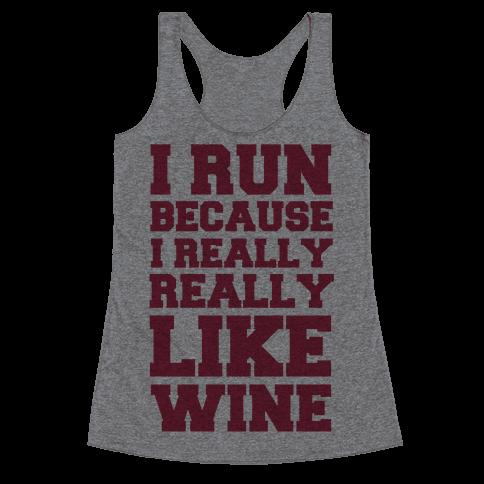I Like to Run Because I Really Really Like Wine Racerback Tank Top