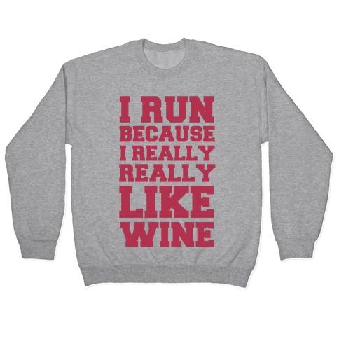 I Like to Run Because I Really Really Like Wine Pullover