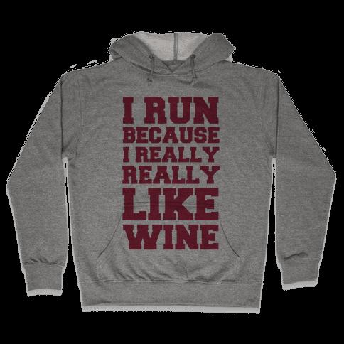 I Like to Run Because I Really Really Like Wine Hooded Sweatshirt
