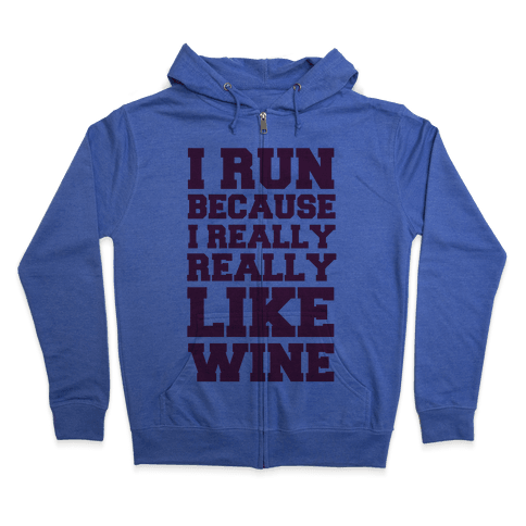 I Like to Run Because I Really Really Like Wine Zip Hoodie
