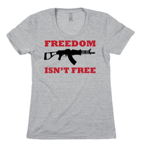 Freedom Isn't Free (Political) Womens T-Shirt