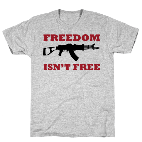 Freedom Isn't Free (Political) Mens/Unisex T-Shirt