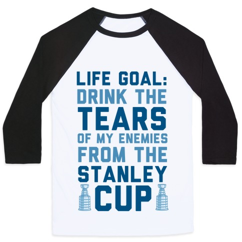 Life Goal: Drink the Tears of My Enemies From the Stanley Cup Baseball Tee