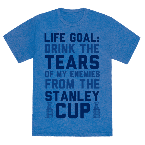 Life Goal: Drink the Tears of My Enemies From the Stanley Cup