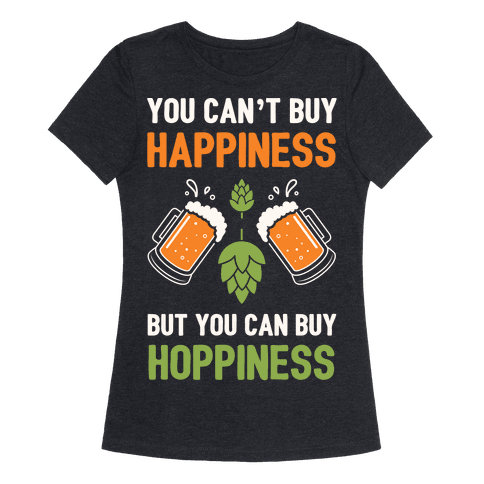 You can 39 t buy happiness but you can buy hoppiness t for Where can i buy shirts