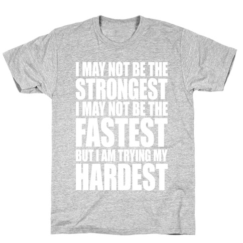 I May Not Be The Strongest Mens T-Shirt