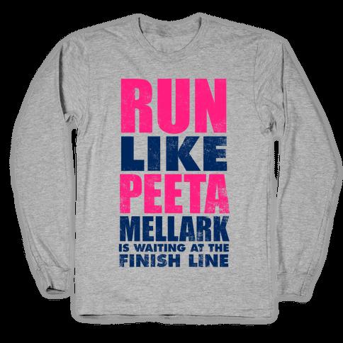 Run Like Peeta Mellark Is Waiting At The Finish Line Long Sleeve T-Shirt