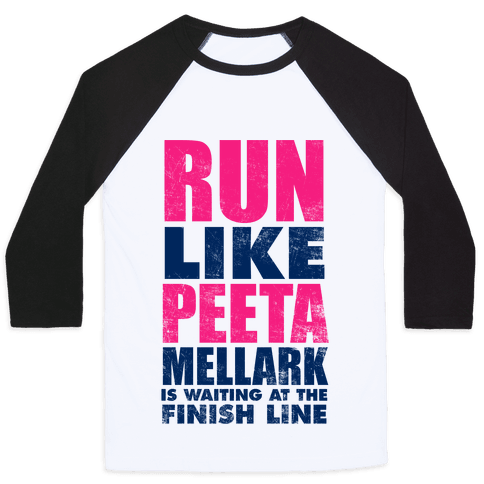 Run Like Peeta Mellark Is Waiting At The Finish Line Baseball Tee