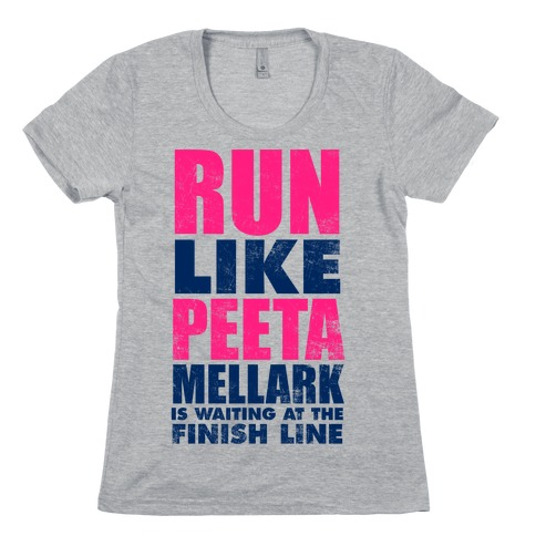 Run Like Peeta Mellark Is Waiting At The Finish Line Womens T-Shirt