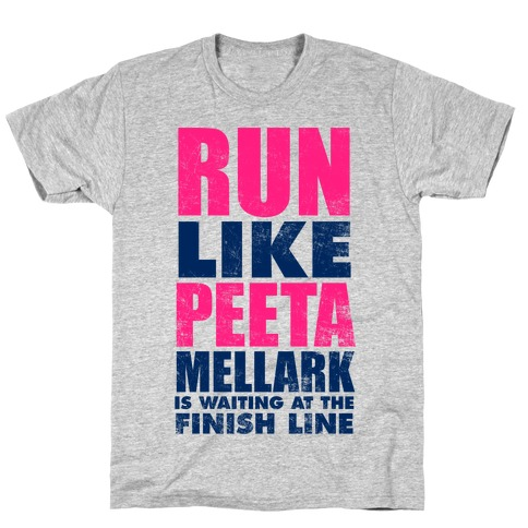 Run Like Peeta Mellark Is Waiting At The Finish Line Mens/Unisex T-Shirt