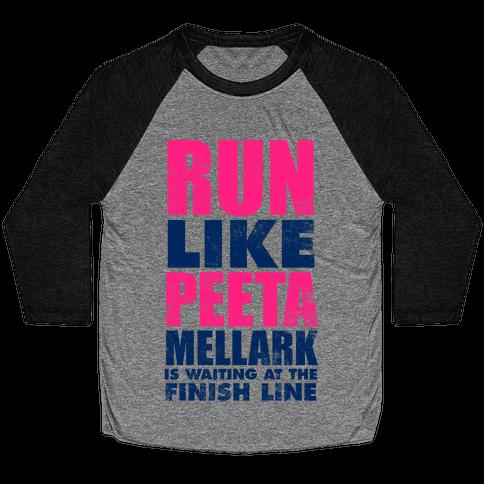 Run Like Peeta Mellark Is Waiting At The Finish Line Baseball Tee
