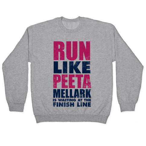 Run Like Peeta Mellark Is Waiting At The Finish Line Pullover