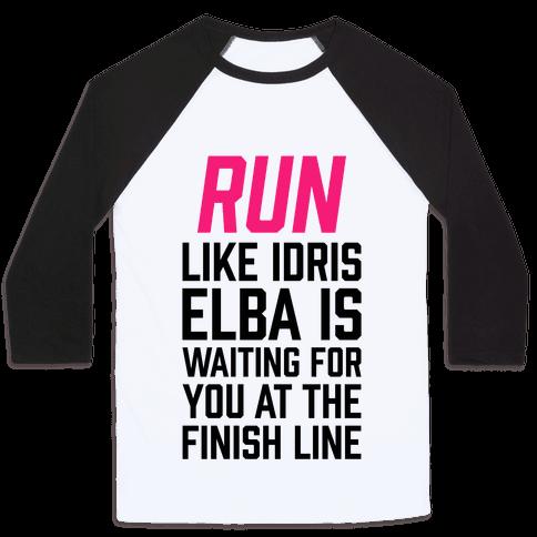 Run Like Idris Elba Is At The Finish Line Baseball Tee