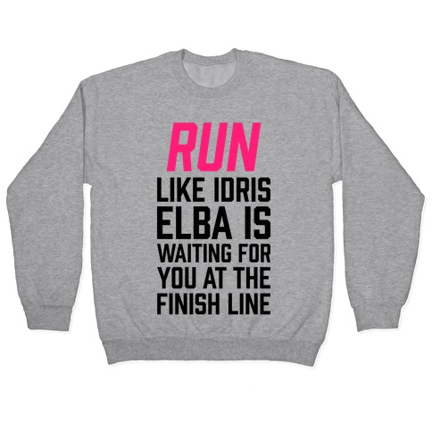 Run Like Idris Elba Is At The Finish Line Pullover