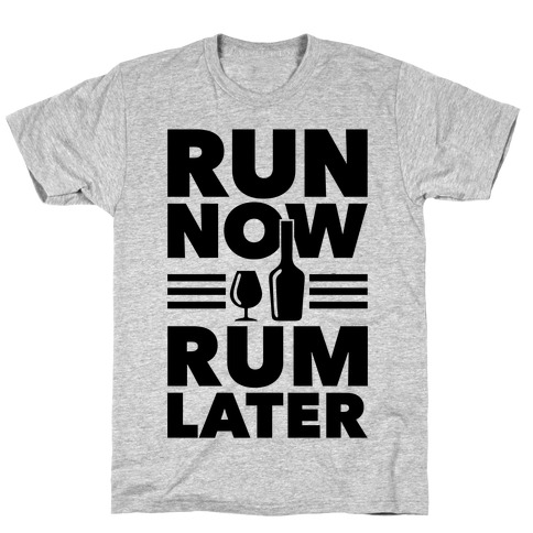 Run Now Rum Later T-Shirt