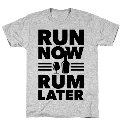 Run Now Rum Later Mens T-Shirt