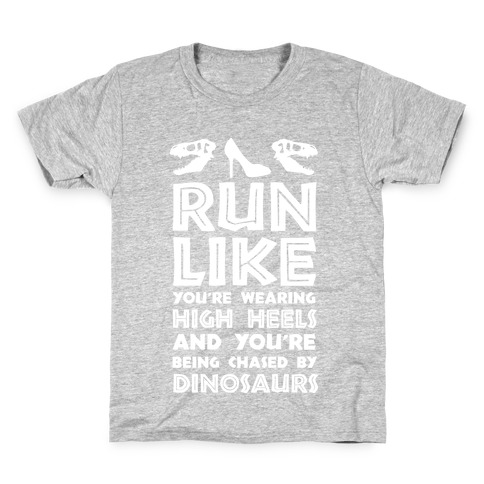 Run Like You're Wearing High Heels And You're Being Chased By Dinosaurs Kids T-Shirt
